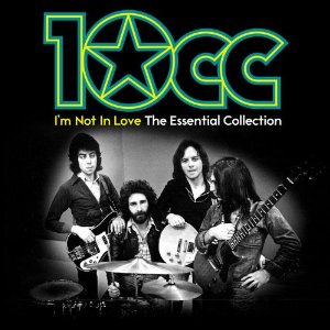 10 CC - Im Not In Love The Essential Collection